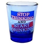 Funny Shot Glasses - Stop Thinking and Start Drinking