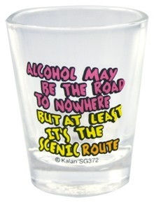 Funny Shot Glasses - Alcohol May Be The Road To Nowhere...