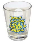 Funny Shot Glasses  - You Look Like I Need A Drink