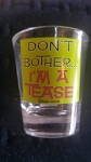 Funny Shot Glasses  - Don't bother.  I'm a tease