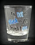 Funny Shot Glasses  - I'm not as think as drunk I ams
