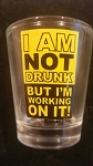 Funny Shot Glasses  - I am not drunk, but I'm working on it