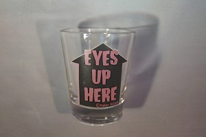 Funny Shot Glasses  - Eyes Up Here